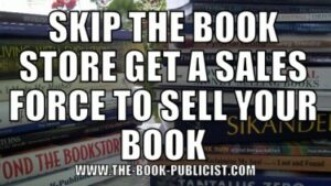 Skip the book store to get a sales force to sell your book
